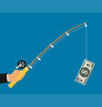 hand holding fishing rod and money bill as bait vector image vector image