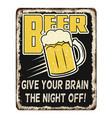 beer give your brain night off vintage rusty vector image vector image