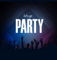 lets go party hands up people blue background vec vector image