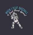 t-shirt design when i play baseball i just need vector image vector image