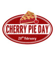 cherry pie day grunge rubber stamp vector image vector image