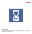 hour glass icon - blue photo frame vector image vector image