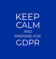 keep calm and prepare for gdpr general data vector image vector image