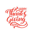 hand drawn calligraphy happy thanksgiving vector image vector image