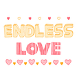 Endless love quote inspirational poster vector image