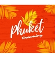Phuket dreaming poster vector image vector image