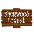sherwood forest old wooden sign vector image vector image