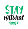 stay natural hand lettering eco friendly vector image