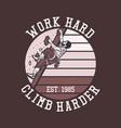 t shirt design work hard climb harder with rock vector image vector image