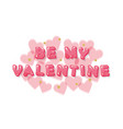be my valentine pink glossy letters with hearts vector image