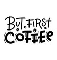 but first coffee - lettering card modern vector image
