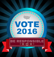Election 2016 Be Resposible Banner vector image