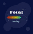 weekend loading business concept poster card vector image