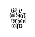 life iss too short for bad coffee handwritten vector image