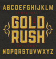 gold rush whiskey label font with sample design vector image vector image