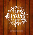 Inscription Best time to travel wooden background vector image