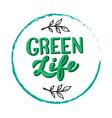 green life handwritten text trendy eco friendly vector image vector image