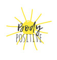 hand drawn sun and text body positive positive vector image vector image