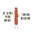 i love you more than bacon funny print with hand vector image