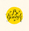 be yourself motivation quote handwritten modern vector image vector image