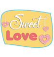 sweet love poster vector image