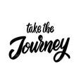 take journey lettering phrase on white vector image vector image