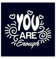 you are enough inspirational love quote hand vector image vector image