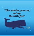 inspirational motivational quotethe whales you vector image