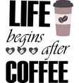 life begins after coffee on white background vector image