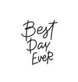 best day ever calligraphy quote lettering vector image