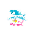 mermaids are real mermaid tail bubbles and cute vector image