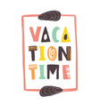 vacation time lettering written with calligraphic vector image