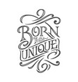 motivating phrase born to be unique on white vector image