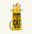 home is where the cat is funny quote about pets vector image
