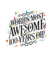worlds most awesome 100 years old - 100 birthday vector image vector image