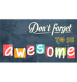 Dont forget to be awesome Motivational background vector image vector image