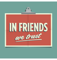 in friends we trust vector image vector image