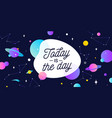 today day motivation banner speech bubble vector image