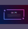quote speech bubble abstract laser neon frame vector image