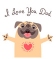 greeting card for dad with cute pug declaration vector image vector image