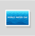 world water day greeting card with stylized waves vector image