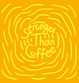 coffee lover quote vector image