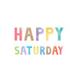 colorful watercolor on happy saturday text vector image vector image