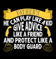father s he can play like a kid give advice like vector image vector image