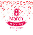 ladys day card of 8 march with hearts vector image