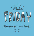 aloha friday tomorrow weekend word vector image vector image