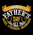 happy father s day to all dads step dads vector image vector image