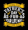 i hope this father s day as fun as your live vector image vector image