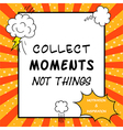 Collect moments not things vector image vector image