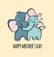 happy mothers day elephant hugs her son vector image